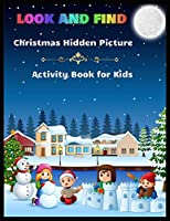 LOOK AND FIND Christmas Hidden Picture Activity Book for Kids: A Christmas Hidden Coloring Books with Fun Easy and Relaxing Pages Gifts for Boys Girls Kids