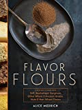 Flavor Flours: A New Way to Bake With Teff, Buckwheat, Sorghum, Other Whole & Ancient Grains, Nuts & Non-wheat Flours 画像