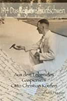 1914 Das Regulaere Frontschwein: Aus Dem Leben Des Gaspioniers Otto Christian Koufen