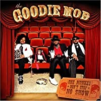 One Monkey Don't Stop No Show by GOODIE MOB (2004-06-29)