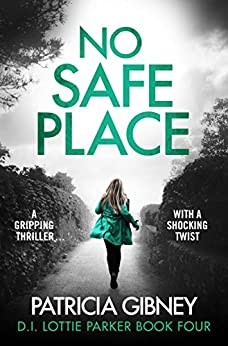 No Safe Place: A gripping thriller with a shocking twist (Detective Lottie Parker Book 4) by [Gibney, Patricia]