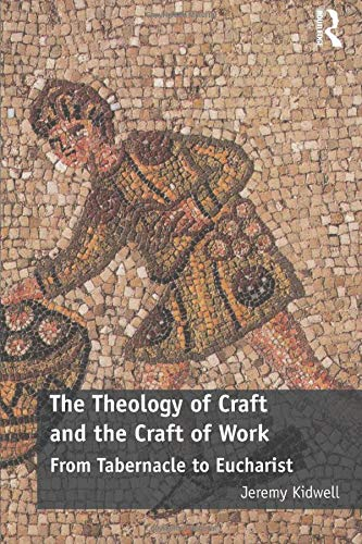 Download The Theology of Craft and the Craft of Work 0815354681