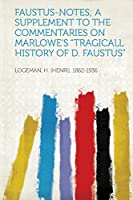 """Faustus-Notes; A Supplement to the Commentaries on Marlowe's """"tragicall History of D. Faustus"""""""