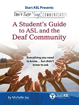 Don't Just Sign... Communicate!: A Student's Guide to American Sign Language and the Deaf Community by [Jay, Michelle]