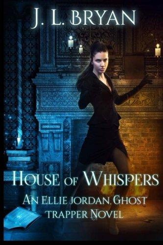 Download House of Whispers (Ellie Jordan, Ghost Trapper) 1517147263