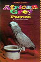African Grey Parrots: A Complete Guide