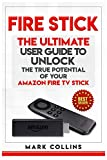 Fire Stick: The Ultimate User Guide to Unlock the True Potential of Your Amazon Fire TV Stick