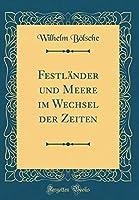 Festlaender Und Meere Im Wechsel Der Zeiten (Classic Reprint)