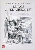 """El Pais De """"El Ahizote"""": La Caricatura Mexicana De Oposicion Durante El Gobierno De Sebastian Lerdo De Tefada 1872-1872 (Sociologa)"""