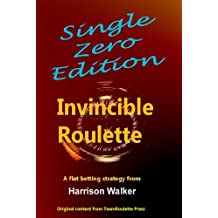Invincible Roulette - A Flat Betting Strategy - Single Zero Edition (TeamRoulette Series Book 4)