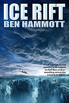 Ice Rift: An Action Adventure Sci-Fi Horror set in Antarctica by [Hammott, Ben]