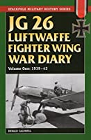 JG 26 Luftwaffe Fighter Wing War Diary: 1939-42 (Stackpole Military History)