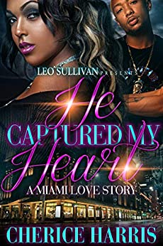 He Captured My Heart: A Miami Love Story by [Harris, Cherice]