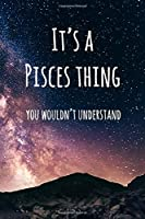 """It's a Pisces Thing You Wouldn't Understand: 6x9"""" Dot Bullet Notebook/Journal Funny Star Sign Zodiac Gift Idea"""