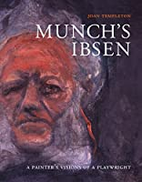 Munch's Ibsen: A Painter's Visions of a Playwright (New Directions in Scandinavian Studies, a Samuel and Althea Stroum Book)