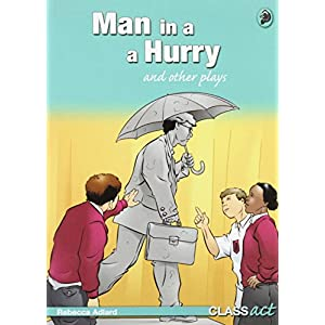 Man in a Hurry and Other Plays: Class Act Green Original Plays (Class Act Plays for Y4-6)