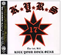 KILL YOUR ROCK STAR The 1st.KILL