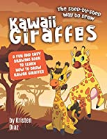 The Step-by-Step Way to Draw Kawaii Giraffes: A Fun and Easy Drawing Book to Learn How to Draw Kawaii Giraffes