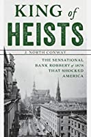 King of Heists: The Sensational Bank Robbery of 1878 That Shocked America (Gilded Age New York City Crime)