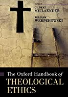 The Oxford Handbook of Theological Ethics (Oxford Handbooks)