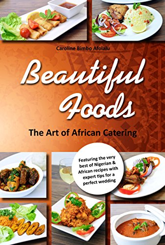 The Art of African Catering: Beautiful Foods: African Recipes (English Edition)