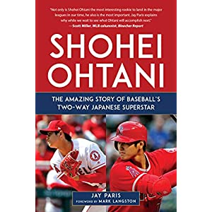 Shohei Ohtani: The Amazing Story of Baseball's Two-Way Japanese Superstar