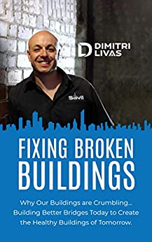 [Livas, Dimitri]のFixing Broken Buildings: Why Our Buildings are Crumbling: Building Better Bridges Today to Create the Healthy Buildings of Tomorrow (English Edition)