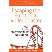Escaping the Emotional Roller Coaster: ACT for the Emotionally Sensitive (English Edition)