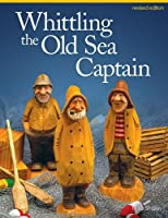 Whittling the Old Sea Captain, Revised Edition by Mike Shipley(2013-11-01)