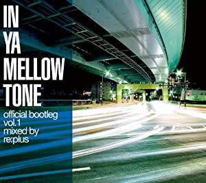 IN YA MELLOW TONE official bootleg vol.1 mixed by re:plus