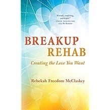 Breakup Rehab: Creating the Love You Want