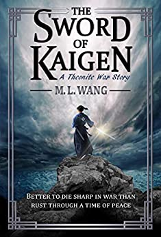 The Sword of Kaigen: A Theonite War Story by [Wang, M. L.]