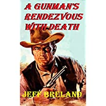 """A Gunman's Rendezvous with Death: """"When the Gun Smoke Clears..."""": Stone: Bounty Hunter # 4: Western Action and Adventures of Deputy U. S. Marshal, Bounty Hunter, and Gunfighter Jake Stone."""