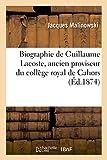 ラコステ Biographie de Guillaume Lacoste, Ancien Proviseur Du Collège Royal de Cahors (Histoire)