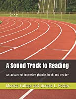 A Sound Track to Reading: An advanced, intensive phonics book and reader