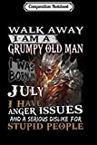 Composition Notebook: Mens Walk Away I Am A Grumpy Old Man I Was Born In July s Journal/Notebook Blank Lined Ruled 6x9 100 Pages