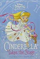 PRINCESS: Cinderella Takes Stage (Chapter Book 128 Disney)