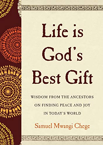 Life Is God's Best Gift: Wisdom from the Ancestors on Finding Peace and Joy in Today's World (English Edition)