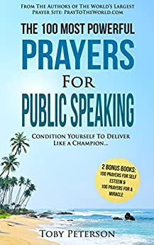 Prayer | The 100 Most Powerful Prayers for Public Speaking | 2 Amazing Books Included to Pray for Self Esteem & Miracles: Condition Yourself To Deliver Like a Champion... by [Peterson, Toby]