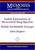 Galois Extensions of Structured Ring Spectra/Stably Dualizable Groups (Memoirs of the American Mathematical Society)