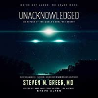 Unacknowledged: An Exposé of the World's Greatest Secret, Includes Bonus PDF with Documents and Appendixes