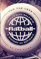 Flatball: A History of Ultimate Frisbee [並行輸入品]