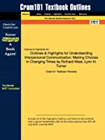 Outlines & Highlights for Understanding Interpersonal Communication: Making Choices in Changing Times