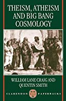 Theism, Atheism, and Big Bang Cosmology (Clarendon Paperbacks) by William Lane Craig Quentin Smith(1995-09-28)