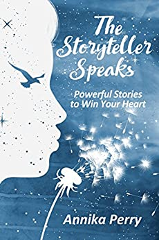 [Perry, Annika]のTHE STORYTELLER SPEAKS: Powerful Stories to Win Your Heart (English Edition)