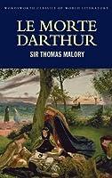 Le Morte Darthur (Wordsworth Classics of World Literature) by Sir Thomas Malory(1997-08-05)
