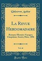 La Revue Hebdomadaire, Vol. 46: Romans-Histoire-Voyages; Cinquième Année; Mars, 1896 (Classic Reprint)