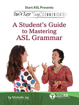 Don't Just Sign... Communicate!: A Student's Guide to Mastering American Sign Language Grammar by [Jay, Michelle]