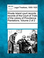 Rhode Island Court Records: Records of the Court of Trials of the Colony of Providence Plantations. Volume 2 of 2