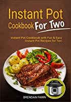 Instant Pot Cookbook for Two: Instant Pot Cookbook with Fun & Easy Instant Pot Recipes for Two (Instant Pot Miracle)